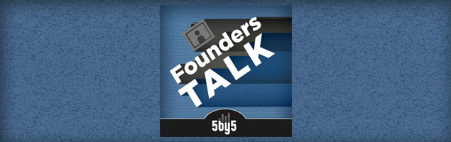 Founders Talk Podcast by 5by5